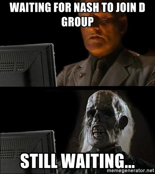 Waiting For - Waiting for Nash to join d Group Still waiting...
