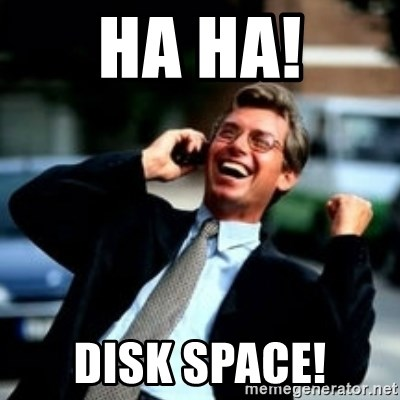 HaHa! Business! Guy! - Ha ha! Disk space!