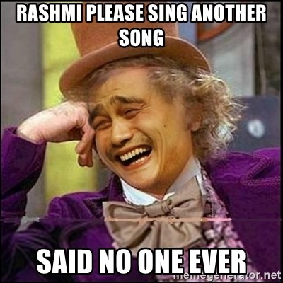 yaowonkaxd - RASHMI PLEASE SING ANOTHER SONG SAID NO ONE EVER