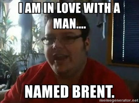 Fat Kid Smiling - I am in love with a man.... named Brent.