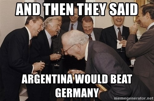 So Then I Said... - And then they said argentina would beat germany