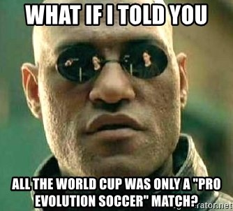 """What if I told you / Matrix Morpheus - WHAT IF I TOLD YOU ALL THE WORLD CUP WAS ONLY A """"PRO EVOLUTION SOCCER"""" MATCH?"""