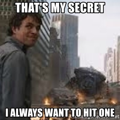 Secretive Hulk - that's my secret i always want to hit one