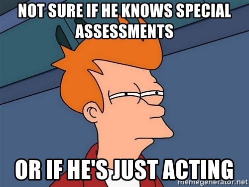 Futurama Fry - not sure if he knows special assessments or if he's just acting