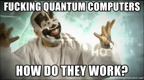 Insane Clown Posse - fucking quantum computers how do they work?