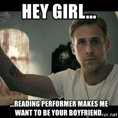 ryan gosling hey girl - Hey girl... ...Reading Performer makes me want to be your boyfriend.