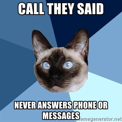 Chronic Illness Cat - Call They Said never answers phone or messages