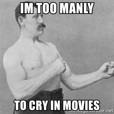 overly manlyman - im too manly to cry in movies