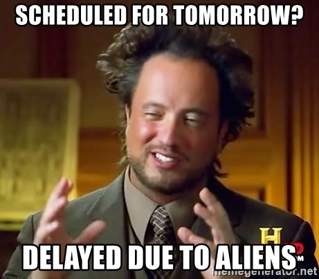 Ancient Aliens - SCHEDULED FOR TOMORROW? DELAYED DUE TO ALIENS