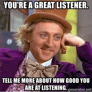 Willy Wonka - You're a Great listener. Tell me More About how Good you are at Listening.