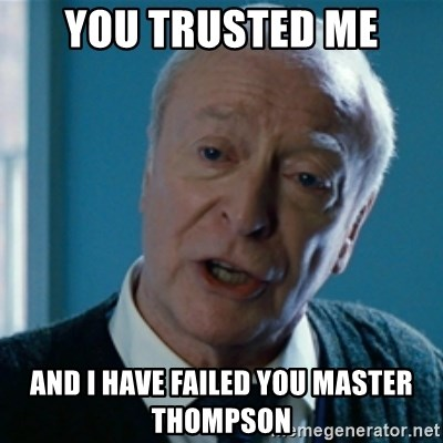 Announcement Alfred - You trusted me And I have failed you master Thompson