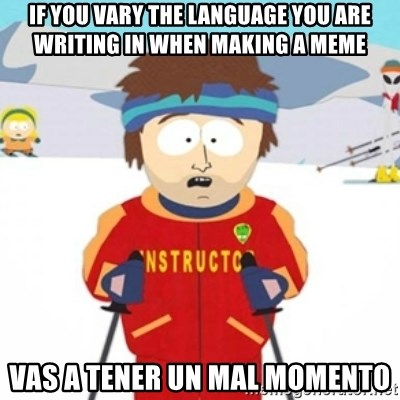 Bad time ski instructor 1 - IF YOU VARY THE LANGUAGE YOU ARE WRITING IN WHEN MAKING A MEME VAS A TENER UN MAL MOMENTO