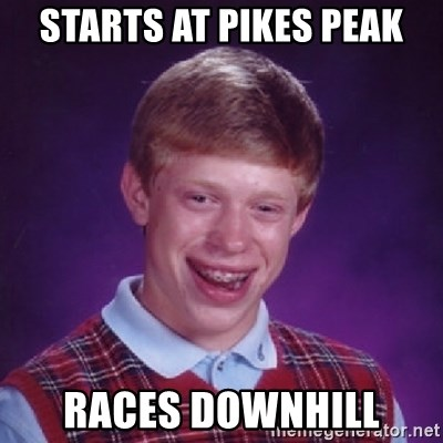 Bad Luck Brian - sTARTS AT pikes peak races downhill