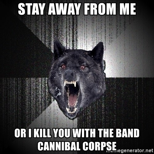 Insanity Wolf - stay away from me  or i kill you with the band cannibal corpse