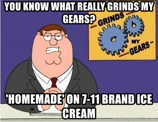 Grinds My Gears Peter Griffin - you know what really grinds my gears? 'homemade' on 7-11 brand ice cream