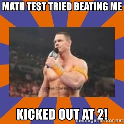 John cena be like you got a big ass dick - Math test tried beating me Kicked out at 2!