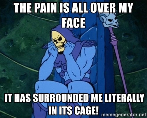 Skeletor sitting - The pain is all over my face  it has surrounded me literally in its cage!