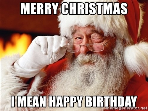 Capitalist Santa - Merry Christmas I mean Happy Birthday