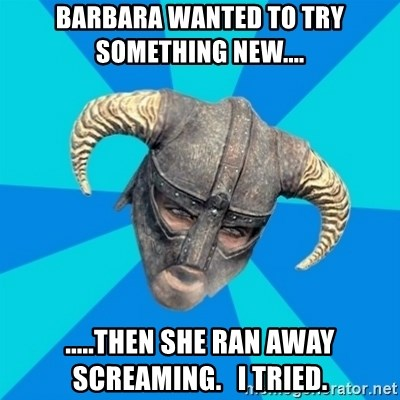 skyrim stan - Barbara wanted to try something new.... .....then she ran away screaming.   I tried.