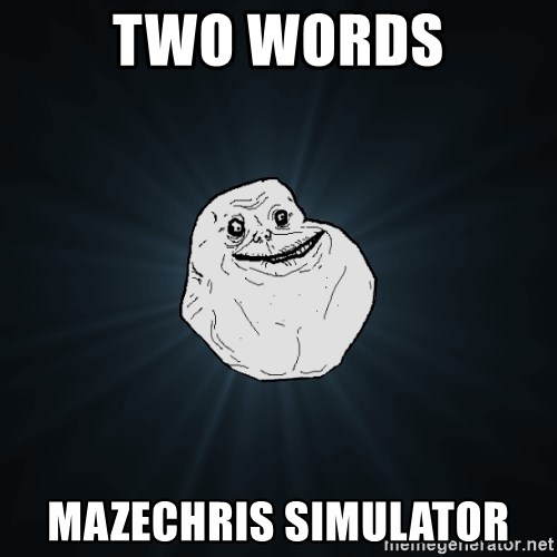 Forever Alone - Two Words MazeChris simulator