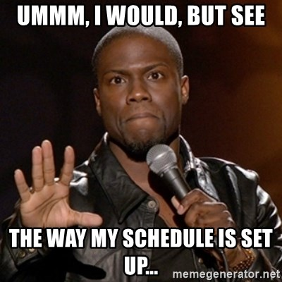 Kevin Hart - Ummm, I would, but see The way my schedule is set up...
