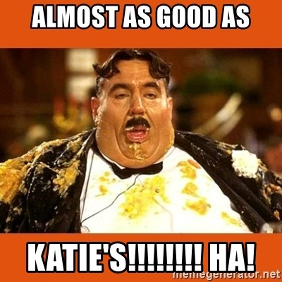 Fat Guy - Almost as good as Katie's!!!!!!!! HA!