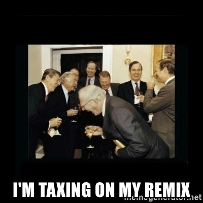 Rich Men Laughing -  I'm taxing on my remix