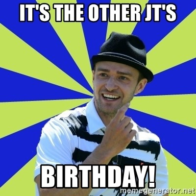 Justin Timberlake - It's the other JT's BIRTHDAY!