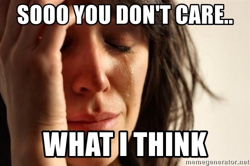 First World Problems - Sooo You don't Care.. What I Think
