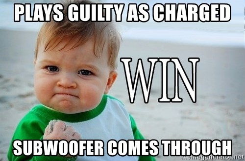 Win Baby - Plays guilty as charged Subwoofer comes through