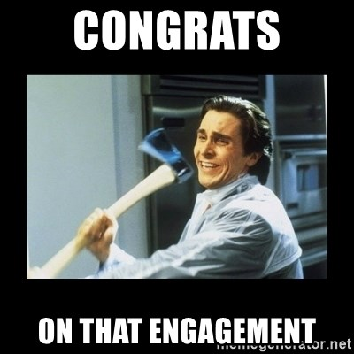 american psycho axe - congrats  on that engagement