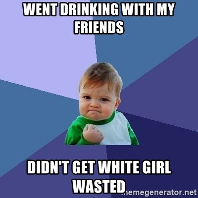 Success Kid - Went drinking with my friends Didn't get white girl wasted