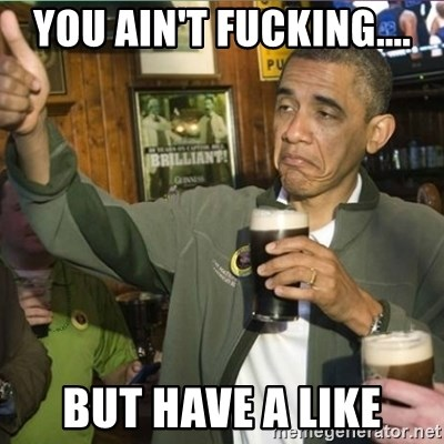 obama fuck it - You ain't fucking.... But have a like