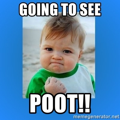 yes baby 2 - Going to see  POOT!!