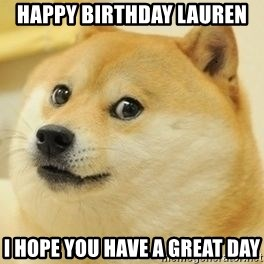 Real Doge - Happy Birthday Lauren I hope you have a great day