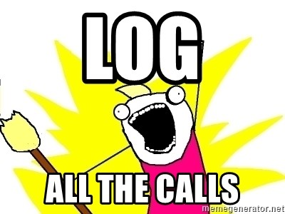 X ALL THE THINGS - LOG ALL THE CALLS