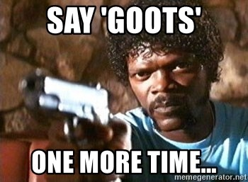 Pulp Fiction - Say 'Goots' One more time...