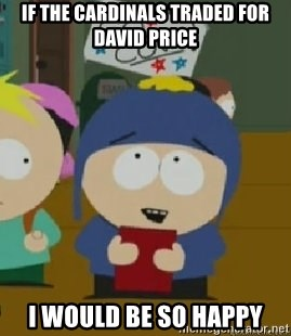 Craig would be so happy - If the Cardinals traded for David Price I would be so happy
