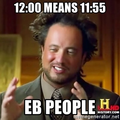 ancient alien guy - 12:00 means 11:55 Eb people