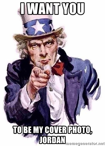 Uncle Sam Says - i want you to be my cover photo, Jordan
