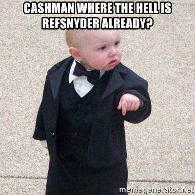 Mafia Baby - cashman where the hell is refsnyder already?