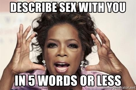 oprah - describe sex with you in 5 words or less