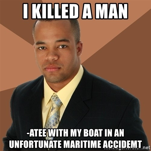Successful Black Man - I killed a man -atee with my boat in an unfortunate maritime accidemt