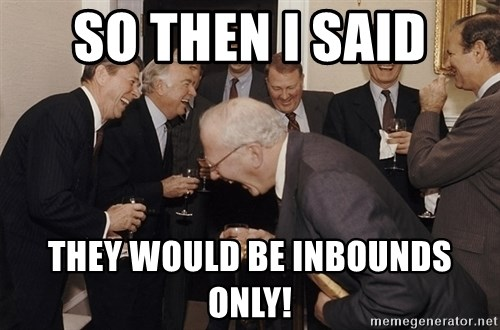 So Then I Said... - So then i said they would be inbounds only!