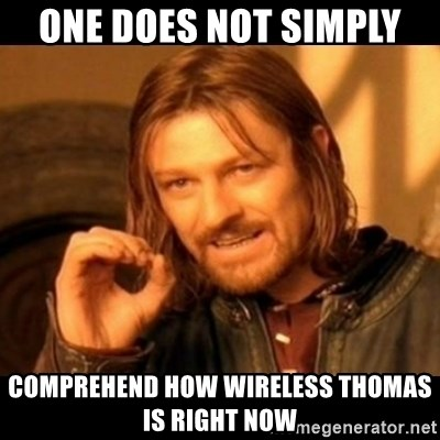 Does not simply walk into mordor Boromir  - One does not simply  Comprehend how wireless Thomas is right now