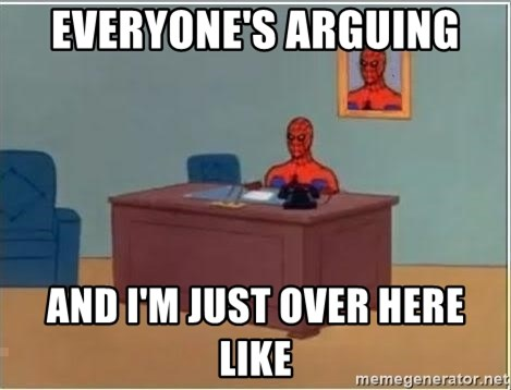 Spiderman Desk - Everyone's arguing And I'm just over here like
