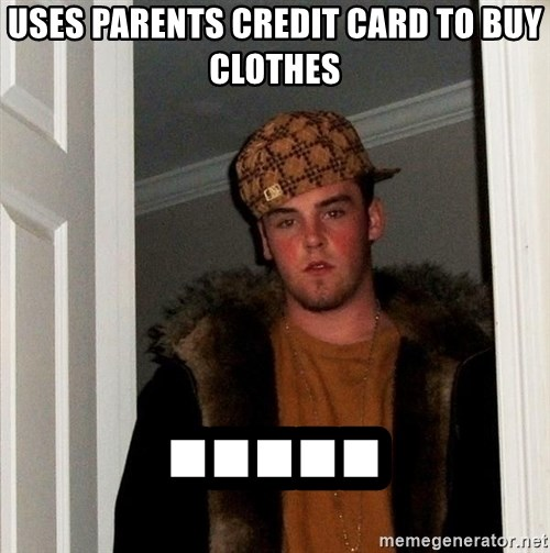 Scumbag Steve - uses parents credit card to buy clothes .....