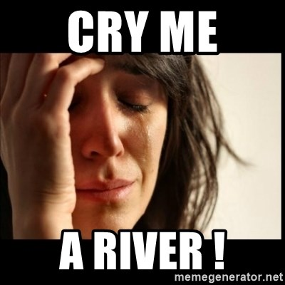 First World Problems - cry me  a river !