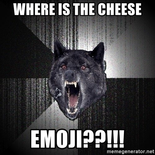 Insanity Wolf - Where is the cheese  Emoji??!!!