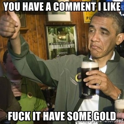 Upvoting Barack Obama II - YOU HAVE A COMMENT I LIKE FUCK IT HAVE SOME GOLD